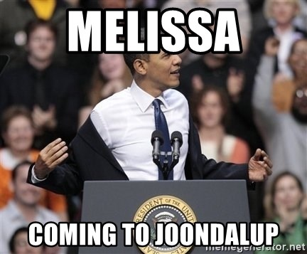 obama come at me bro - Melissa  COMING TO JOONDALUP
