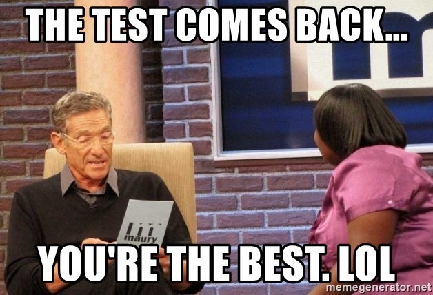 Maury Lie Detector - the test comes back... you're the best. lol