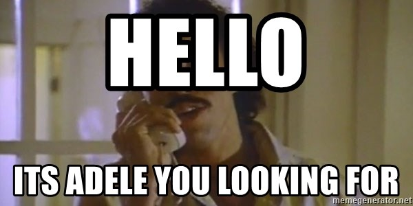 Hello Its Adele You Looking For Lionel Richie Hello Meme Generator