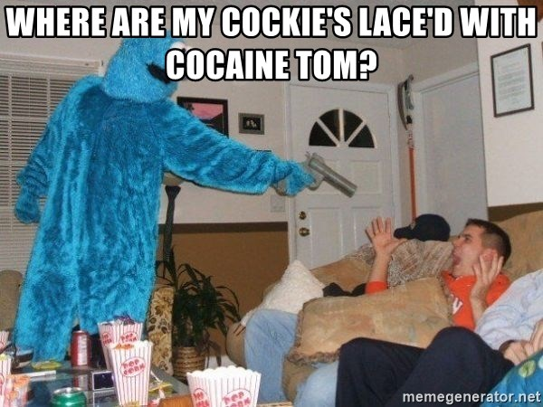 Bad Ass Cookie Monster - where are my cockie's lace'd with cocaine tom?