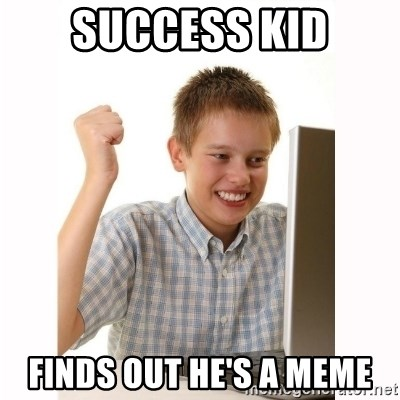 Computer kid - success kid finds out he's a meme