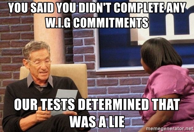 Maury Lie Detector - you said you didn't complete any W.i.g commitments Our tests determined that was a lie