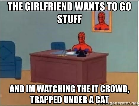 Spiderman Desk - The girlfriend wants to Go stuff And im Watching the it crowd, trapped under a cat