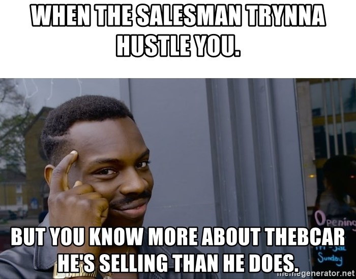 Roll Safe Hungover - When the salesman trynna hustle you. But you know more about thebcar he's selling than he does.
