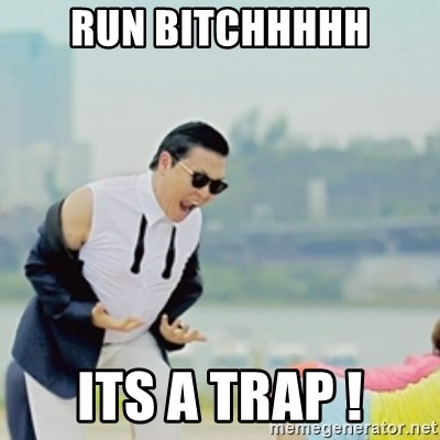 Gangnam Style - RUN BITCHHHHH ITS A TRAP !