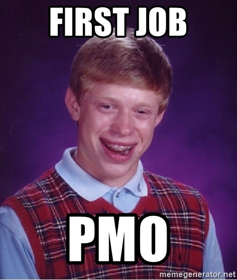 Bad Luck Brian - First job PMO