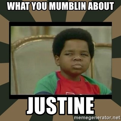 What you talkin' bout Willis  - what you mumblin about justine