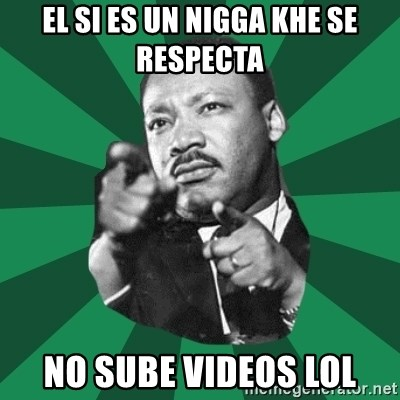 Martin Luther King jr.  - EL SI ES UN NIGGA KHE SE RESPECTA NO SUBE VIDEOS LOL