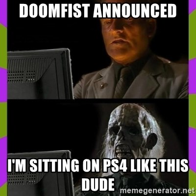ill just wait here - DOOMFIST ANNOUNCED  I'M SITTING ON PS4 LIKE THIS DUDE