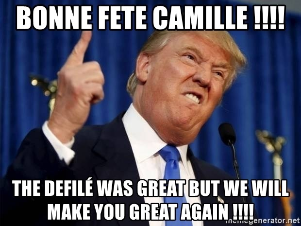 Donald Trump 2 - Bonne fete Camille !!!! The defilé was great but we will make you great again !!!!