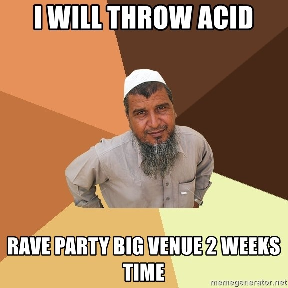 Ordinary Muslim Man - I will throw acid Rave party big venue 2 weeks time