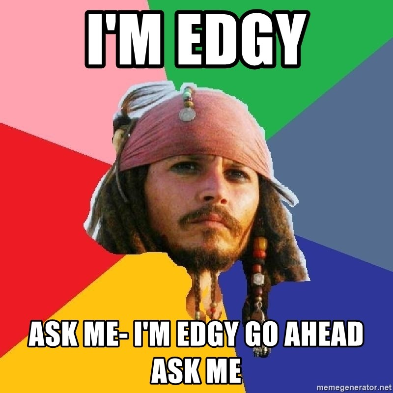 Do Drugs Depp - i'm edgy ask me- i'm edgy go ahead ask me