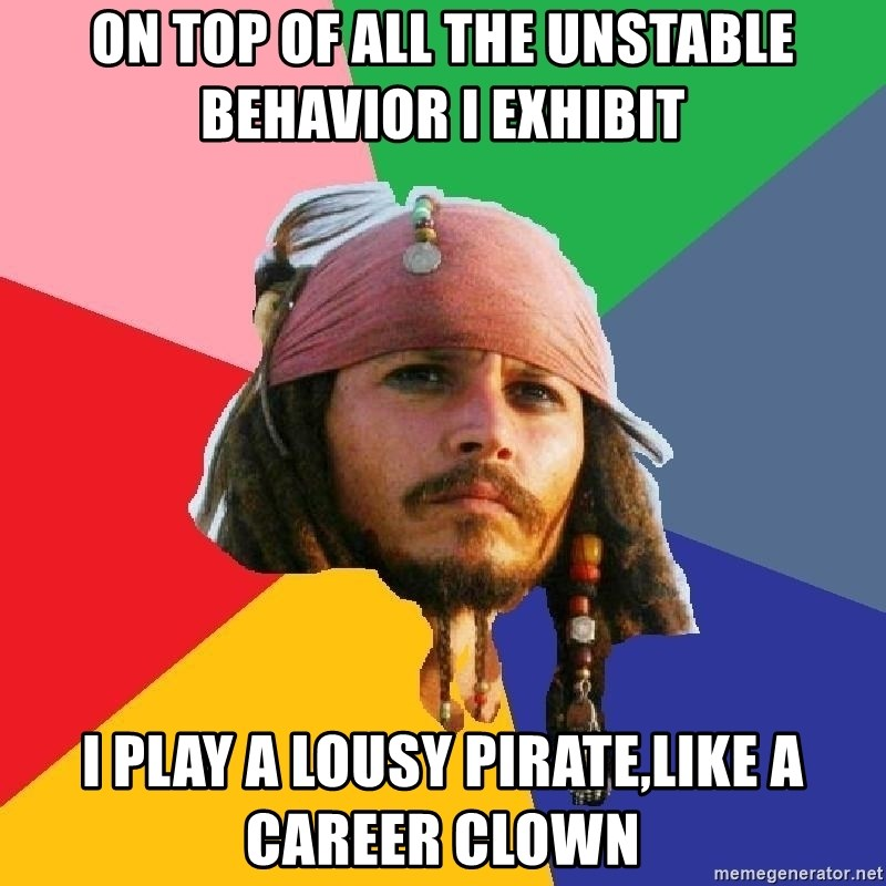 Do Drugs Depp - on top of all the unstable behavior i exhibit i play a lousy pirate,like a career clown