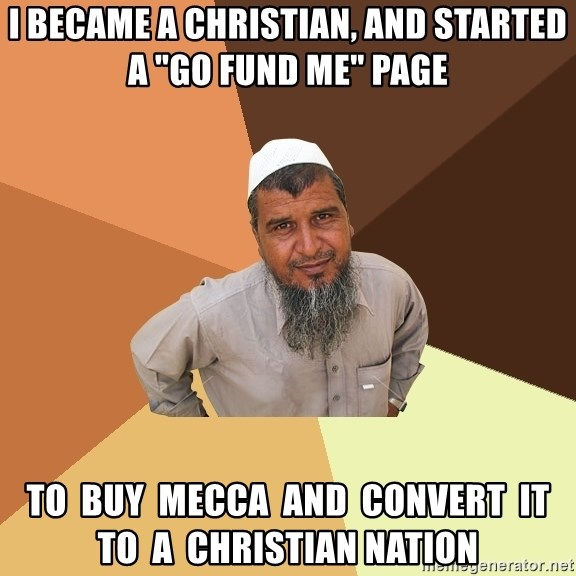 """Ordinary Muslim Man - i became a christian, and started a """"go fund me"""" page to  buy  mecca  and  convert  it  to  a  christian nation"""