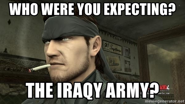 Solid Snake - Who were you expecting? The Iraqy Army?