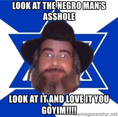 Advice Jew - look at the negro man's asshole look at it and love it you goyim!!!!