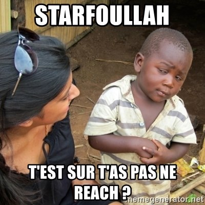Skeptical 3rd World Kid - Starfoullah  t'est sur t'as pas ne reach ?