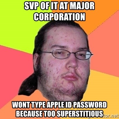 SVP of IT at major corporation Wont type Apple ID password because