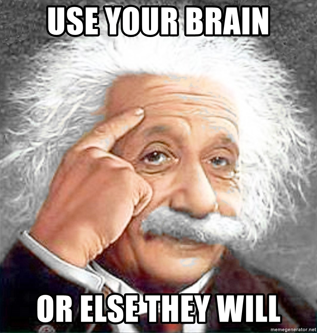 Albert Einstein 2 - use your brain or else they will