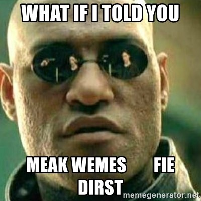 What If I Told You - WHAT IF I TOLD YOU MEAK WEMES        FIE DIRST