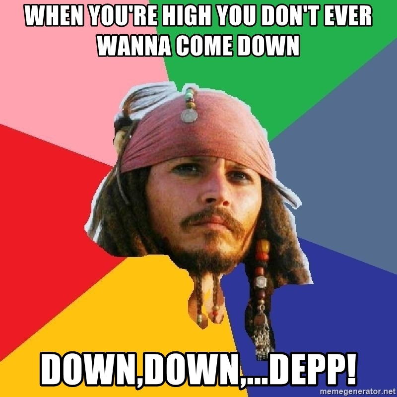 Do Drugs Depp - when you're high you don't ever wanna come down down,down,...depp!