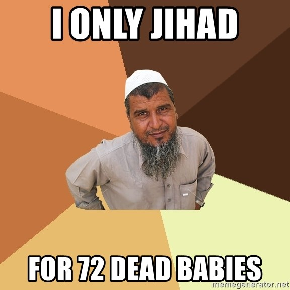 Ordinary Muslim Man - i only jihad for 72 dead babies