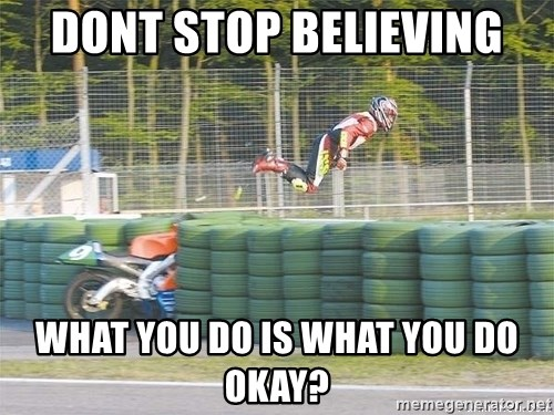motorcycle fly'S - DONT STOP believing what you do is what you do okay?