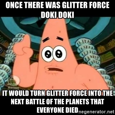 ugly barnacle patrick - Once there was Glitter Force Doki Doki It would turn Glitter Force into the next Battle of the Planets that everyone died