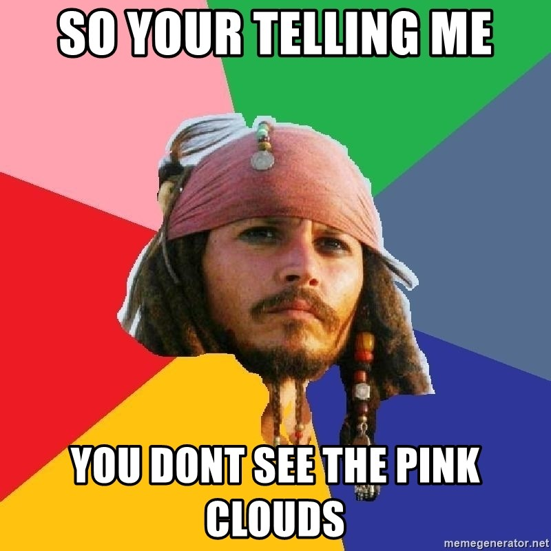 Do Drugs Depp - so your telling me you dont see the pink clouds