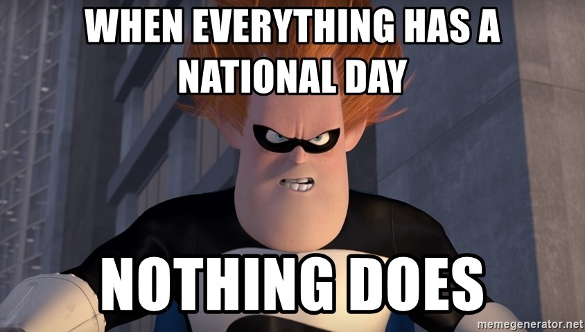 When Everything Has A National Day Nothing Does Syndrome Incredibles Meme Generator
