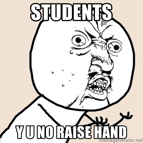 Y U No - students Y U NO RAISE HAND