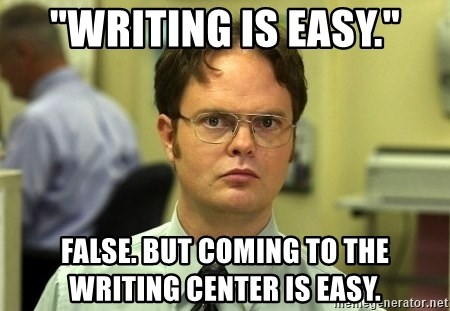 "Writing is easy."" False. But coming to the writing center is easy ..."