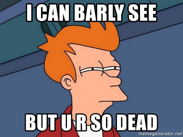 Futurama Fry - i can barly see but u r so dead