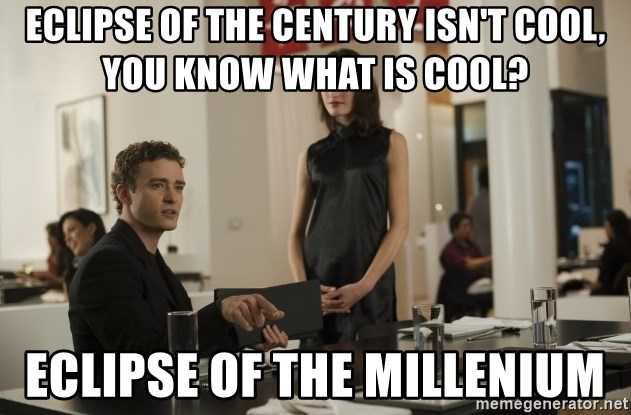 sean parker - Eclipse of the century isn't cool, You know what is cool? Eclipse of the Millenium