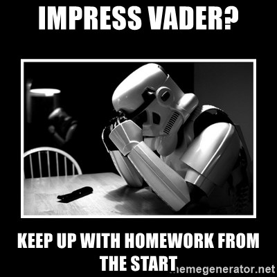 Sad Trooper - IMPRESS VADER?  KEEP UP WITH HOMEWORK FROM THE START