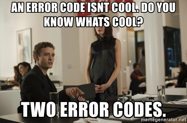sean parker - An error code isnt cool. Do you know whats cool? Two error codes.