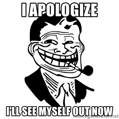 Troll Dad - I apologize I'll see myself out now