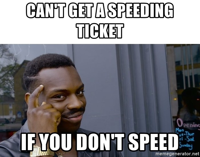 Roll Safe Hungover - CAN'T get a speeding ticket If you don't speed