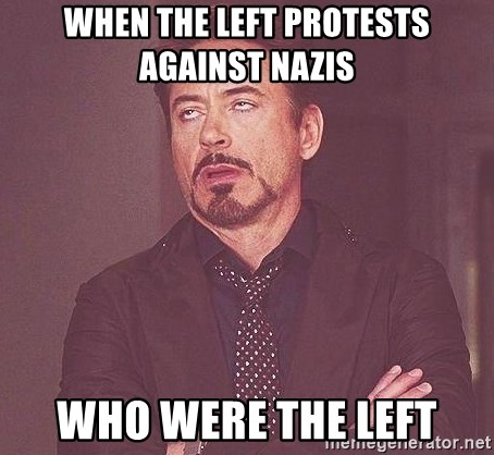 Robert Downey Jr rolls eyes - when the left protests against nazis who were the left