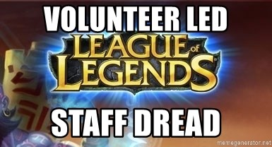 League of legends - Volunteer Led Staff dread