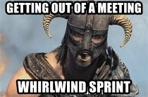 getting out of a meeting whirlwind sprint skyrim meme generator