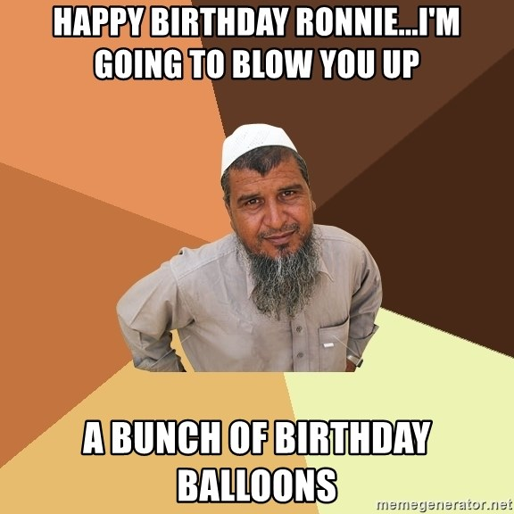 Ordinary Muslim Man - HAppy birthday Ronnie...I'm going to blow you UP A bunch of birthday BALLOONS