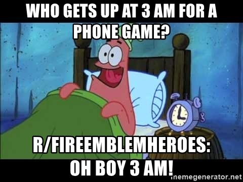 Who Gets Up At 3 Am For A Phone Game R Fireemblemheroes Oh Boy 3 Am Patrick Oh Boy Oh Boy 3am Meme Generator Go on to discover millions of awesome videos and pictures in thousands of other categories. meme generator