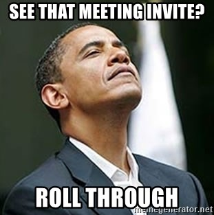 Pretentious Obama - SEe that meeting invite? Roll Through