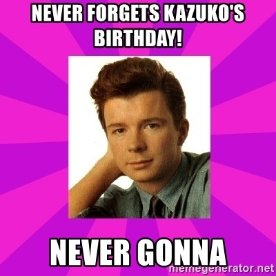 RIck Astley - Never forgets kazuko's birthday! Never gonna