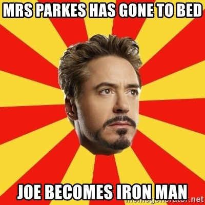 Leave it to Iron Man - Mrs parkes has gone to bed Joe becomes iron man