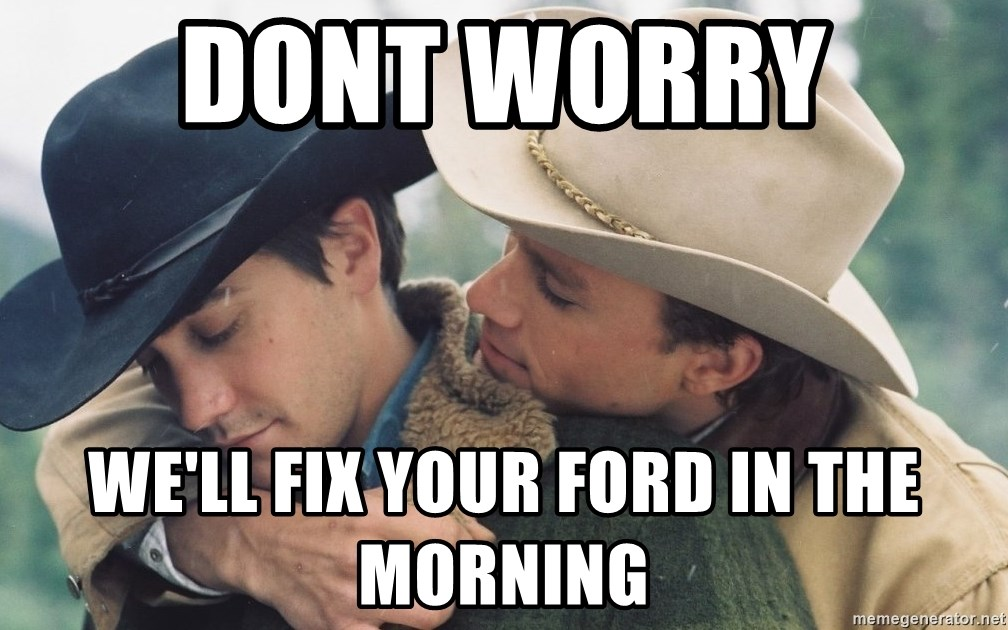 Brokeback Mountain - Dont worry  we'll fix your ford in the morning
