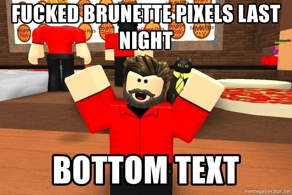 fucked brunette pixels last night bottom text - This Roblox Guy