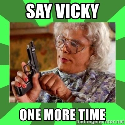 Madea - Say vicky One moRe time