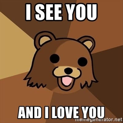 Pedobear - i see you and i love you
